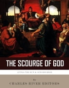 The Scourge of God: The Lives and Legacies of Attila the Hun and Genghis Khan by Charles River Editors