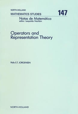 Book Operators and Representation Theory: Canonical Models for Algebras of Operators Arising in Quantum… by Jorgensen, P.E.T.