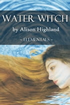 Water Witch by Alison Highland