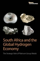 South Africa and the Global Hydrogen Economy: The Strategic Role of Platinum Group Metals by Mapungubwe Institute for Strategic Reflection (MISTRA)
