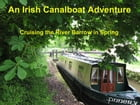 An Irish Canalboat Adventure.: Cruising the River Barrow on a Narrow Boat in Spring. by Roger Hobart