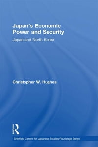 Japan's Economic Power and Security: Japan and North Korea