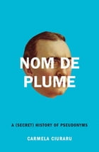 Nom de Plume: A (Secret) History of Pseudonyms: A (Secret) History of Pseudonyms