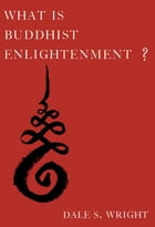 What Is Buddhist Enlightenment? by Dale S. Wright