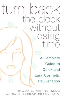 Book Turn Back the Clock Without Losing Time: A Complete Guide to Quick and Easy Cosmetic Rejuvenation by Rhoda Narins