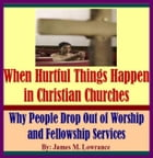 When Hurtful Things Happen in Christian Churches: Why People Drop Out of Worship and Fellowship Services by James Lowrance