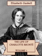 THE LIFE OF CHARLOTTE BRONTË—VOLUME 1 by Elizabeth Gaskell