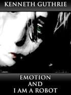 Emotion and I Am A Robot (Combined Story Pack) by Kenneth Guthrie