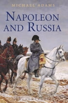 Napoleon and Russia by Dr Michael Adams