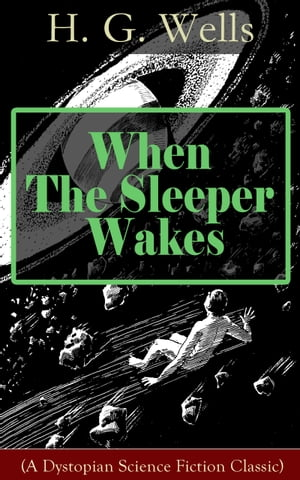 When The Sleeper Wakes (A Dystopian Science Fiction Classic): A Dystopian Novel from the Father of Science Fiction, also known for The Time Machine, T by H. G. Wells