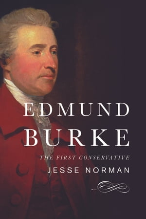 Edmund Burke The First Conservative
