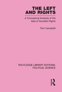 The Left and Rights Routledge Library Editions: Political Science Volume 50: A Conceptual Analysis…