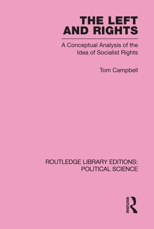 The Left and Rights Routledge Library Editions: Political Science Volume 50 A Conceptual Analysis of the Idea of Socialist Rights