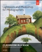 Adobe Lightroom and Photoshop for Photographers Classroom in a Book by Jan Kabili
