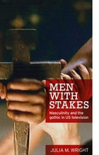 Men with stakes: Masculinity and the gothic in US television by Julia M. Wright
