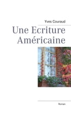 Une Ecriture Américaine: Roman by Yves Couraud