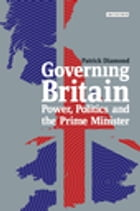 Governing Britain: Power, Politics and the Prime Minister by Patrick Diamond