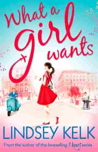 What a Girl Wants (Tess Brookes Series, Book 2) by Lindsey Kelk