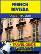 French Riviera Travel Guide (Quick Trips Series): Sights, Culture, Food, Shopping & Fun by Crystal Stewart