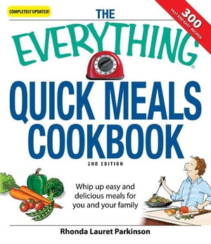 The Everything Quick Meals Cookbook: Whip up easy and delicious meals for you and your family Whip up easy and delicious meals for you and your family