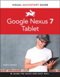 Google Nexus 7 Tablet: Visual QuickStart Guide: Visual QuickStart Guide