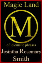 Magic Land M of idiomatic phrases by Jesintha Rosemary Smith