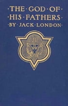 The God of his Fathers & Other Stories by Jack London