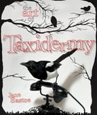 The Art of Taxidermy by Jane Eastoe