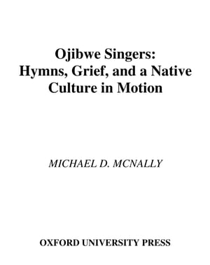 Ojibwe Singers Hymns,  Grief,  and a Native Culture in Motion