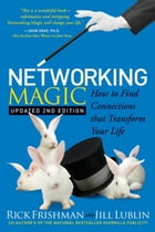 Networking Magic: How to Find Connections that Transform your Life by Rick Frishman