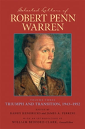 Selected Letters of Robert Penn Warren: Triumph and Transition, 1943-1952