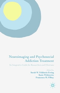 Neuroimaging and Psychosocial Addiction Treatment: An Integrative Guide for Researchers and…