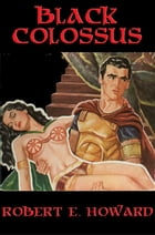 Black Colossus: With linked Table of Contents by Robert E. Howard