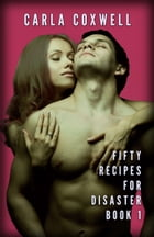 Fifty Recipes For Disaster - Book 1: Fifty Recipes For Disaster New Adult Romance Series, #1 by Carla Coxwell