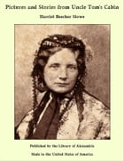 Pictures and Stories from Uncle Tom's Cabin by Harriet Beecher Stowe