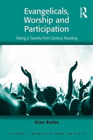 Evangelicals,  Worship and Participation Taking a Twenty-First Century Reading