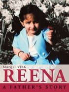 Reena: A Father's Story: A Father's Story by Manjit Virk