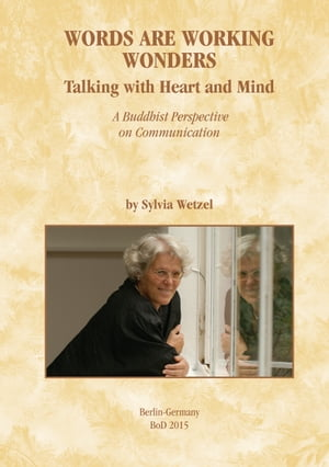 Words Are Working Wonders: Talking with Heart and Mind. A Buddhist Perspective on Communication. Translated from the German into English by Akasaraja Jonathan Bruton. by Sylvia Wetzel