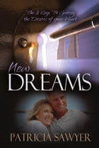 New Dreams: The 3 Keys To Getting the Desires of your Heart by Patricia Sawyer