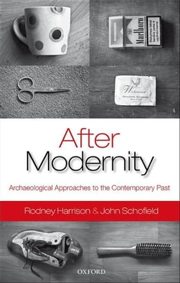 Book After Modernity: Archaeological Approaches to the Contemporary Past by Rodney Harrison