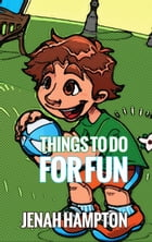 Things to do for Fun (Illustrated Children's Book Ages 2-5) by Jenah Hampton