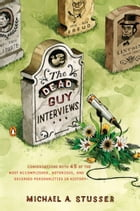 The Dead Guy Interviews: Conversations with 45 of the Most Accomplished, Notorious, and Deceased Personal ities in History by Michael A. Stusser
