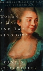 A Woman, a Man, and Two Kingdoms: The Story of Madame d'Epinay and the Abbe Galiani by Francis Steegmuller
