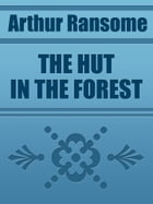 THE HUT IN THE FOREST by Arthur Ransome