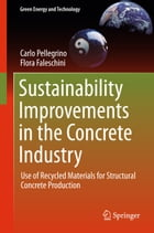 Sustainability Improvements in the Concrete Industry: Use of Recycled Materials for Structural Concrete Production by Carlo Pellegrino