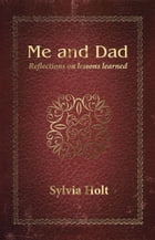 Me and Dad: Reflections on Lessons Learned by Sylvia Holt