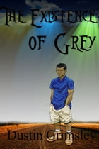 Existence of Grey by Dustin Grimsley