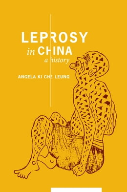 Book Leprosy in China: A History by Angela Ki Che Leung