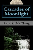 Cascades of Moonlight (The Parker Harris Series: Book #1) by Amy K McClung