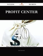 Profit Center 40 Success Secrets - 40 Most Asked Questions On Profit Center - What You Need To Know